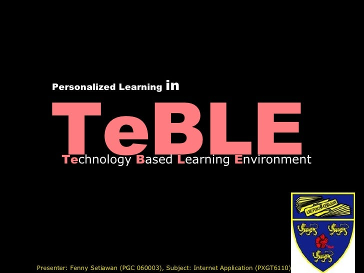 TeBLE Te chnology  B ased  L earning  E nvironment Presenter: Fenny Setiawan (PGC 060003), Subject: Internet Application (...