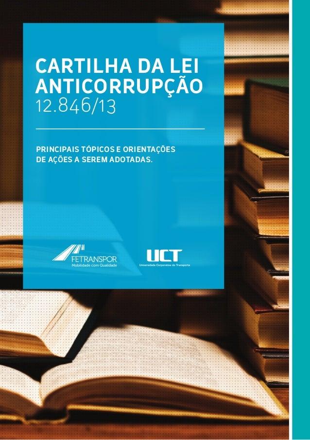 Cartilha da Lei Anticorrupção 12.846/13 Principais tópicos e orientações de ações a serem adotadas.