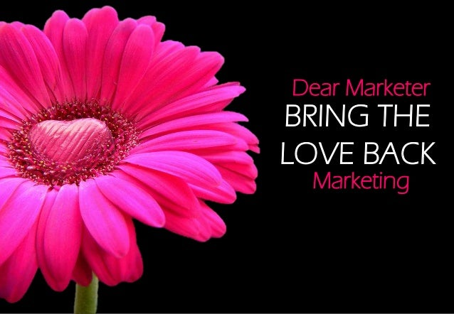 Dear Marketer  BRING THE LOVE BACK Marketing
