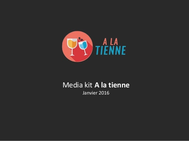 Media kit A la tienne Janvier 2016