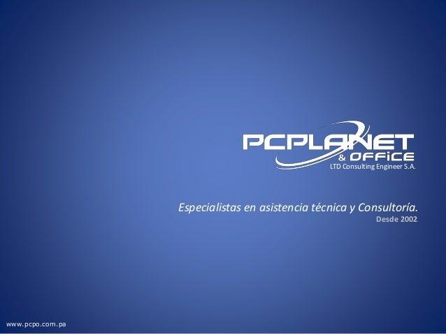 Especialistas en asistencia técnica y Consultoría. Desde 2002 LTD Consulting Engineer S.A. www.pcpo.com.pa