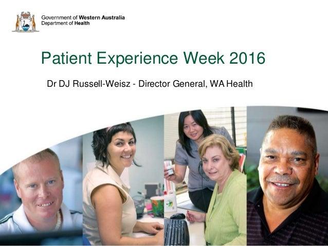 Patient Experience Week 2016 Dr DJ Russell-Weisz - Director General, WA Health