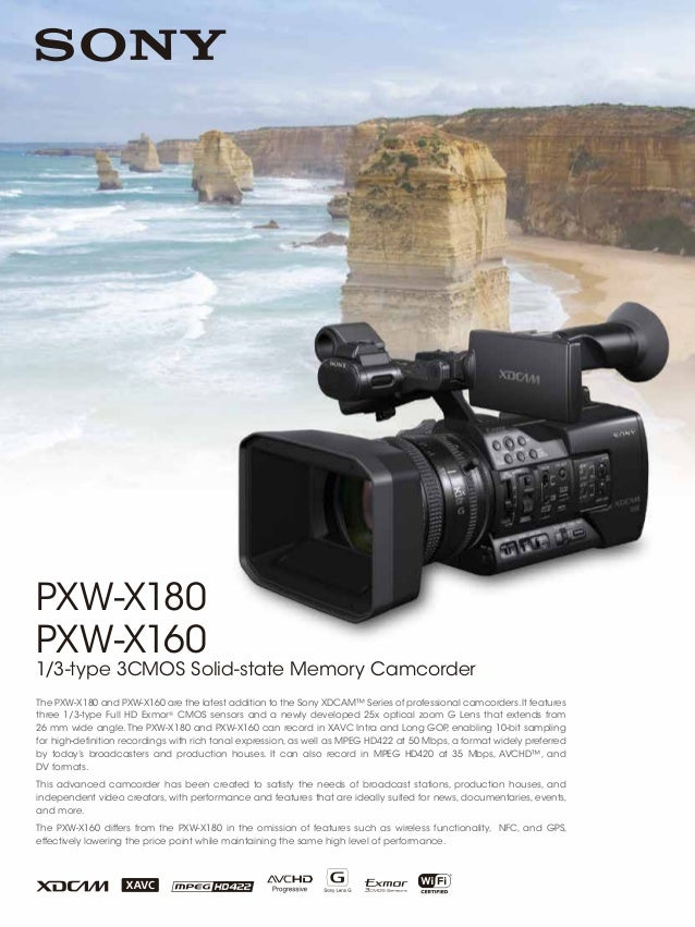 PXW-X180 PXW-X160 1/3-type 3CMOS Solid-state Memory Camcorder The PXW-X180 and PXW-X160 are the latest addition to the Son...