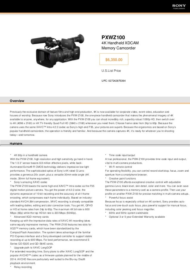 SONY  SONY  PXWZ100 4K Handheld XDCAM Memory Camcorder $6,350.00 U.S.List Price UPC: 027242875364  Overview  Previously th...