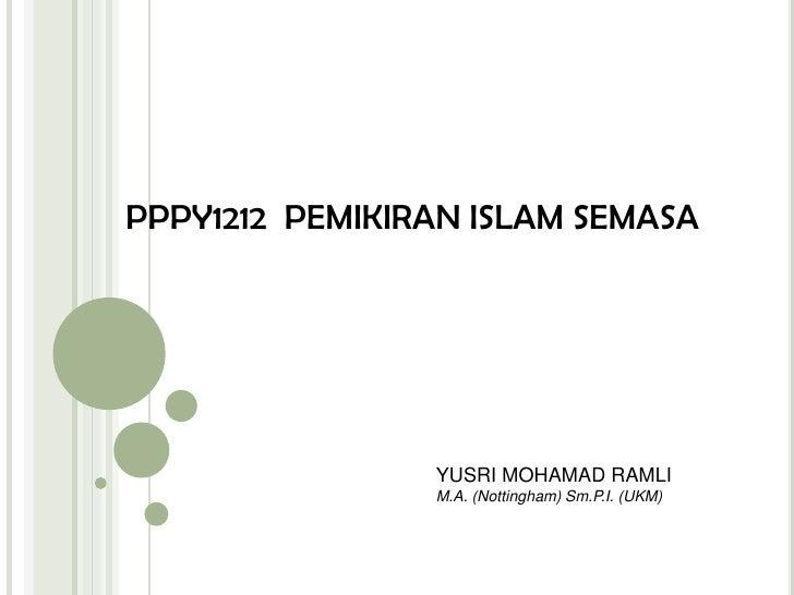 PPPY1212PEMIKIRAN ISLAM SEMASA<br />YUSRI MOHAMAD RAMLI<br />M.A. (Nottingham) Sm.P.I. (UKM)<br />