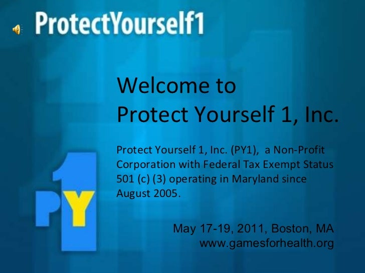 Welcome to  Protect Yourself 1, Inc.  Protect Yourself 1, Inc. (PY1),  a Non-Profit Corporation with Federal Tax Exempt St...