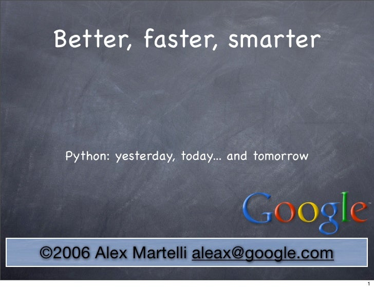 Better, faster, smarter       Python: yesterday, today... and tomorrow     ©2006 Alex Martelli aleax@google.com           ...