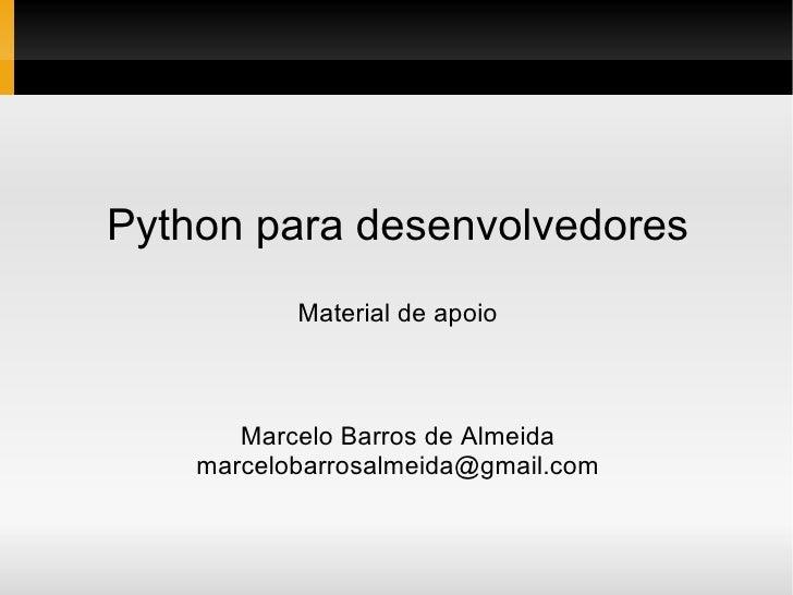Python para desenvolvedores Material de apoio Marcelo Barros de Almeida [email_address]