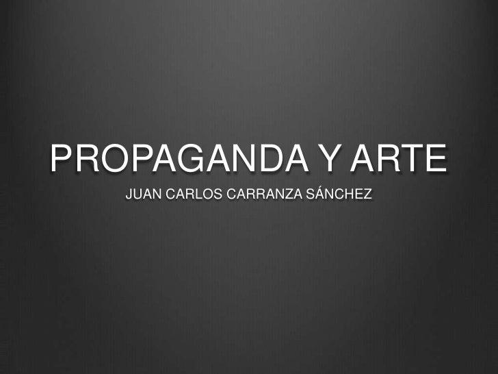 PROPAGANDA Y ARTE<br />JUAN CARLOS CARRANZA SÁNCHEZ<br />
