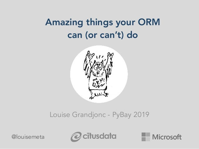 @louisemeta Amazing things your ORM can (or can't) do Louise Grandjonc - PyBay 2019