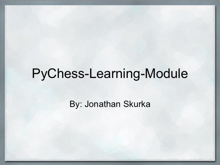 PyChess-Learning-Module     By: Jonathan Skurka