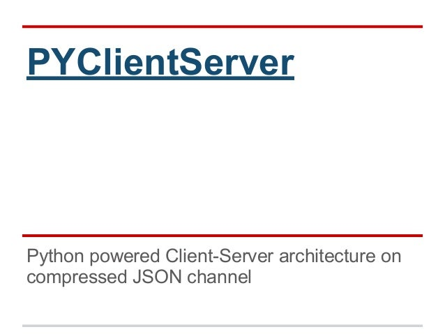 PYClientServer Python powered Client-Server architecture on compressed JSON channel