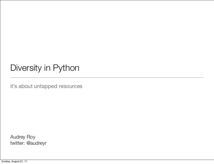Diversity in Python       it's about untapped resources       Audrey Roy       twitter: @audreyrSunday, August 21, 11