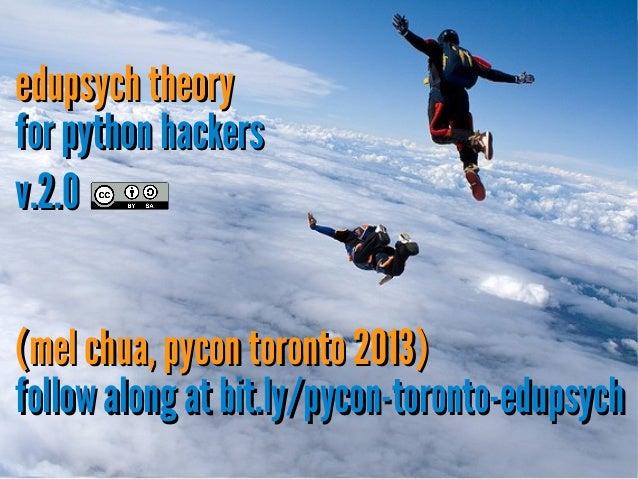 edupsych theoryedupsych theory for python hackersfor python hackers v.2.0v.2.0 (mel chua, pycon toronto 2013)(mel chua, py...