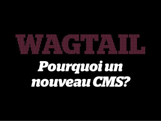 WAGTAIL  Pourquoi un  nouveau CMS?