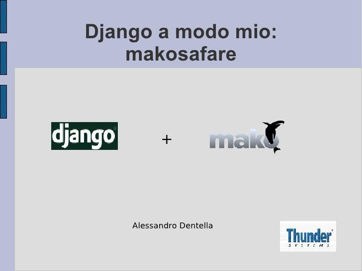 Django a modo mio: makosafare + Alessandro Dentella