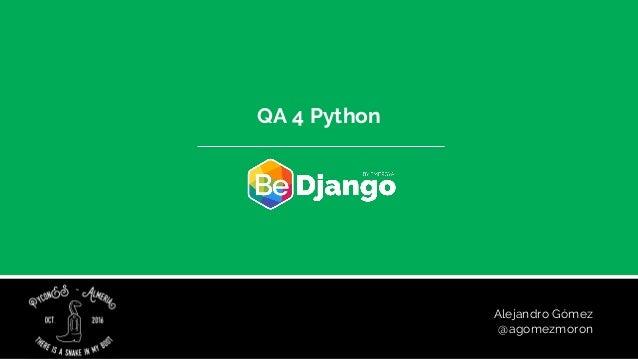 Alejandro Gómez @agomezmoron QA 4 Python