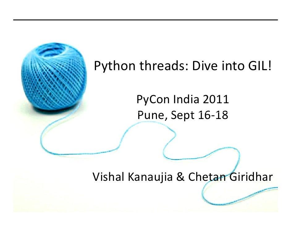 Python threads: Dive into GIL!       PyCon India 2011       Pune, Sept 16-18Vishal Kanaujia & Chetan Giridhar