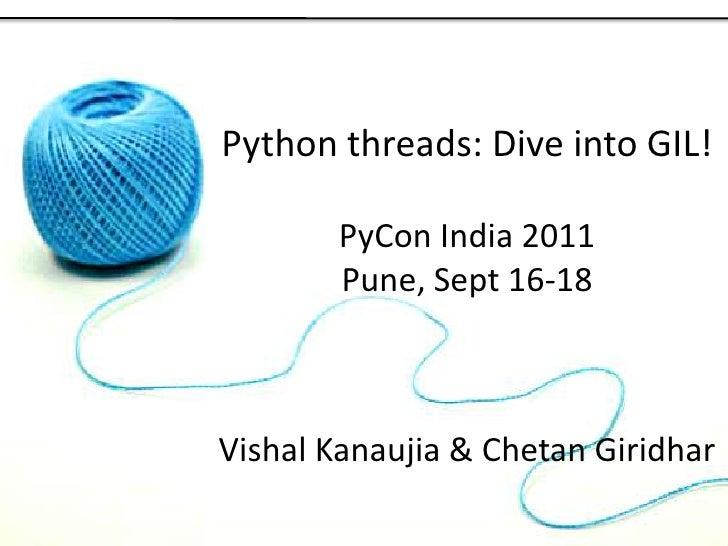Python threads: Dive into GIL!<br />PyCon India 2011<br />Pune, Sept 16-18<br />Vishal Kanaujia & Chetan Giridhar<br />