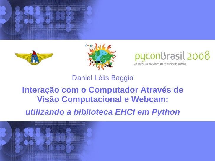 Daniel Lélis Baggio Interação com o Computador Através de     Visão Computacional e Webcam: utilizando a biblioteca EHCI e...