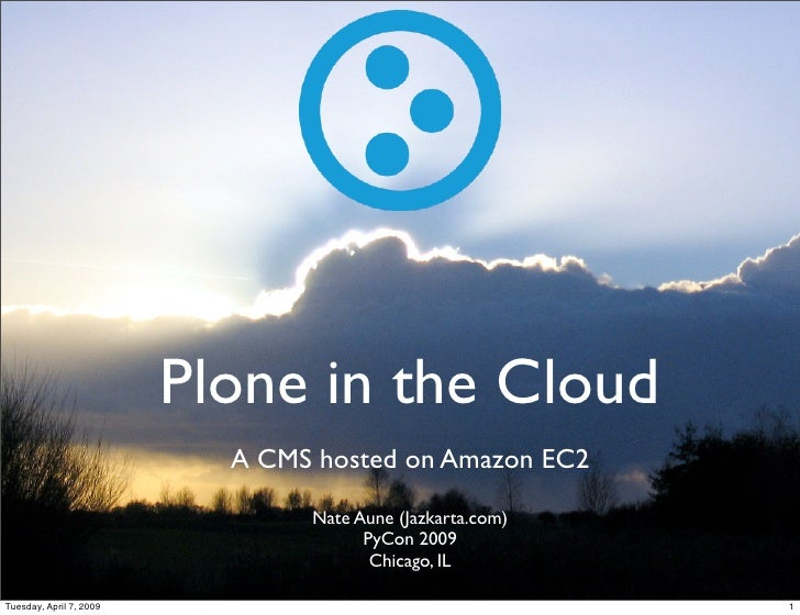 Plone in the Cloud                            A CMS hosted on Amazon EC2                                 Nate Aune (Jazkar...