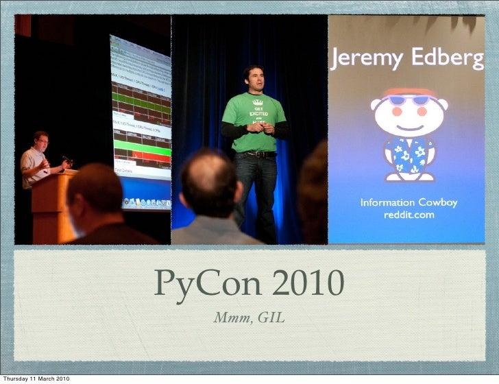 PyCon 2010                             Mmm, GIL   Thursday 11 March 2010