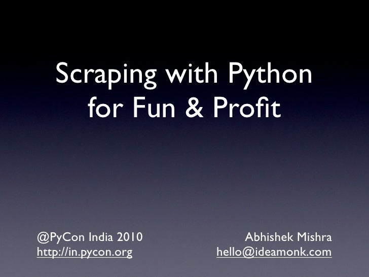 Scraping with Python for Fun and Profit - PyCon India 2010