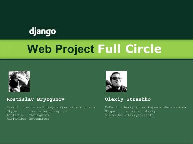 Web Project Full Circle Rostislav Bryzgunov E-Mail: rostislav.bryzgunov@webriders.com.ua Skype: rostislav.brizgunov Linked...