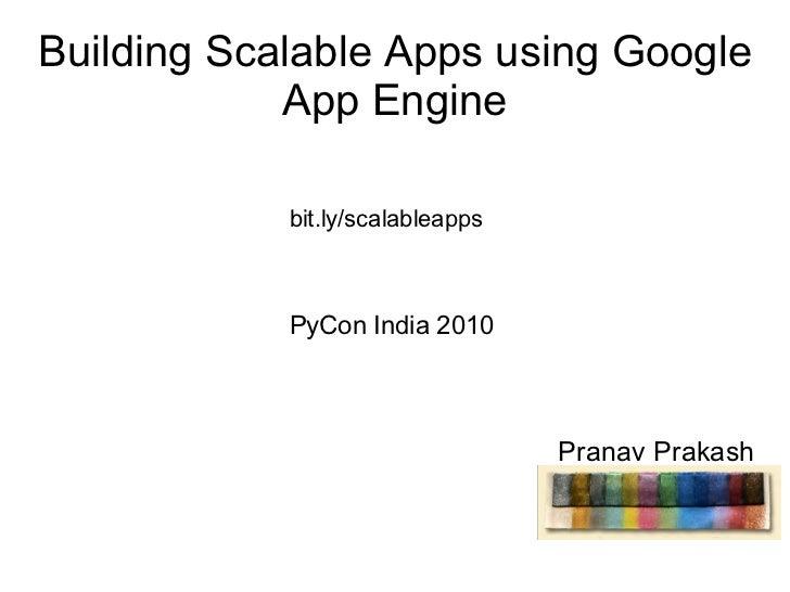 Building Scalable Apps using Google App Engine Pranav Prakash bit.ly/scalableapps PyCon India 2010