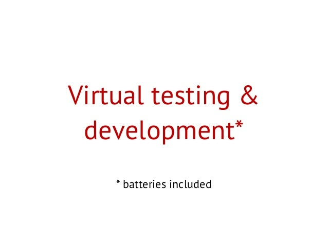 Virtual testing &development** batteries included