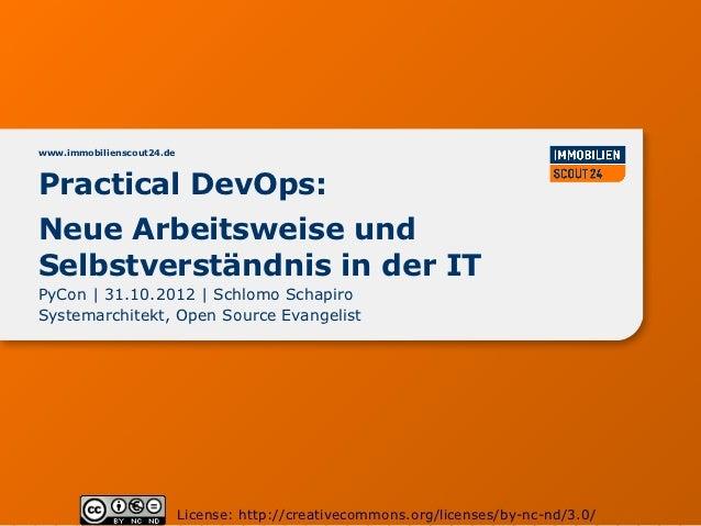 www.immobilienscout24.dePractical DevOps:Neue Arbeitsweise undSelbstverständnis in der ITPyCon | 31.10.2012 | Schlomo Scha...