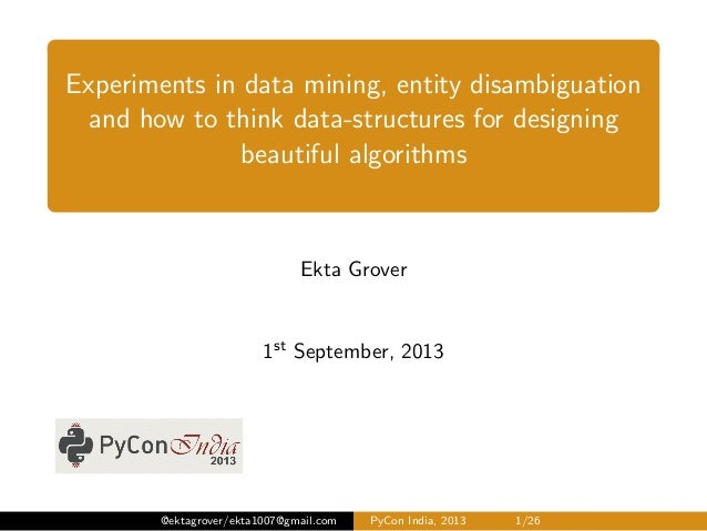 Experiments in data mining, entity disambiguation and how to think data-structures for designing beautiful algorithms Ekta...