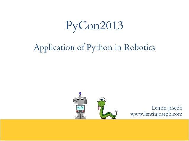 PyCon2013 Application of Python in Robotics Lentin Joseph www.lentinjoseph.com