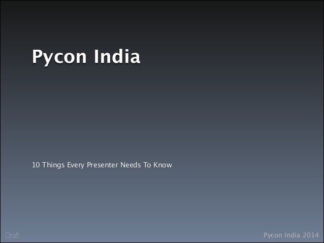 Pycon India 2014Draft Pycon India 10 Things Every Presenter Needs To Know