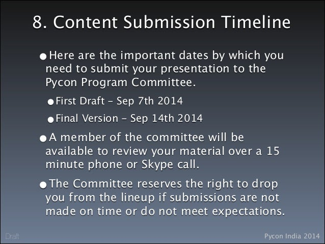 Pycon India 2014Draft 8. Content Submission Timeline •Here are the important dates by which you need to submit your presen...