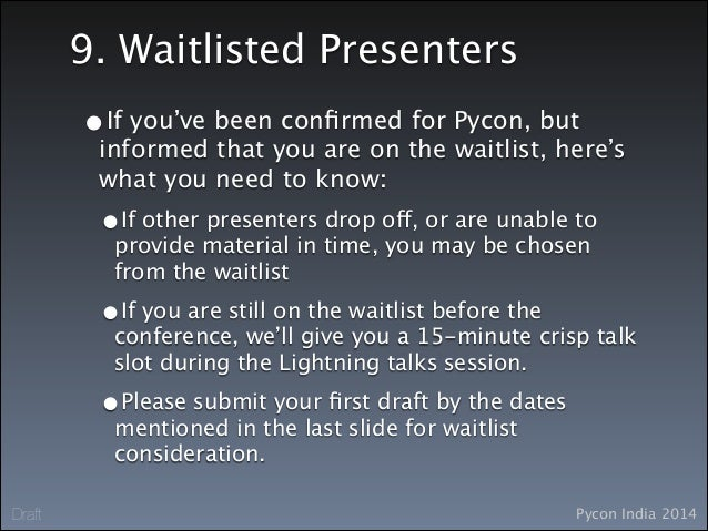 Pycon India 2014Draft 9. Waitlisted Presenters •If you've been confirmed for Pycon, but informed that you are on the waitli...