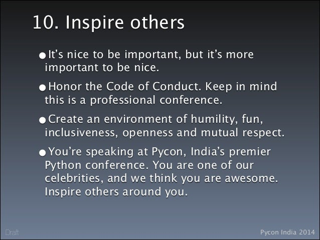 Pycon India 2014Draft 10. Inspire others •It's nice to be important, but it's more important to be nice. •Honor the Code o...