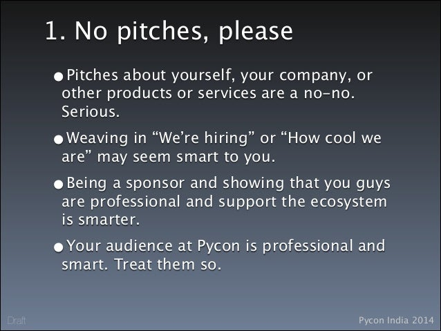 Pycon India 2014Draft 1. No pitches, please •Pitches about yourself, your company, or other products or services are a no-...
