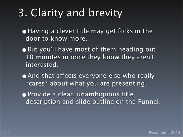 Pycon India 2014Draft 3. Clarity and brevity •Having a clever title may get folks in the door to know more. •But you'll ha...