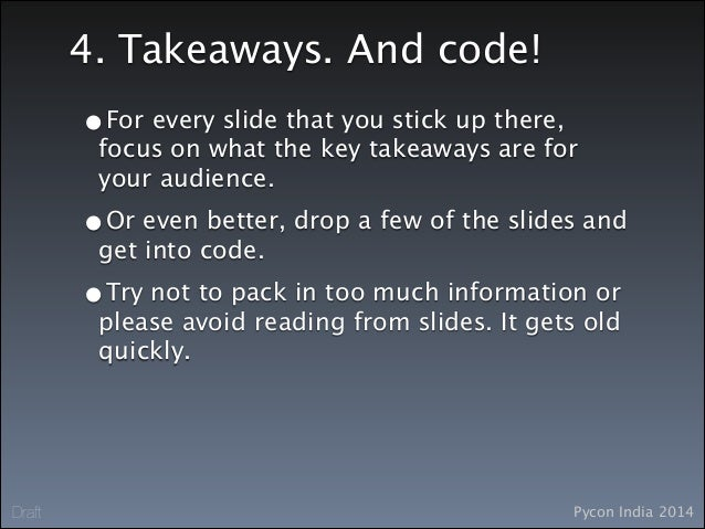 Pycon India 2014Draft 4. Takeaways. And code! •For every slide that you stick up there, focus on what the key takeaways ar...