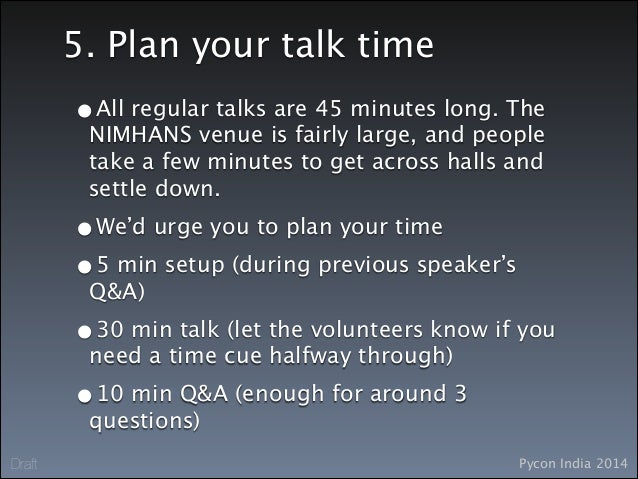 Pycon India 2014Draft 5. Plan your talk time •All regular talks are 45 minutes long. The NIMHANS venue is fairly large, an...