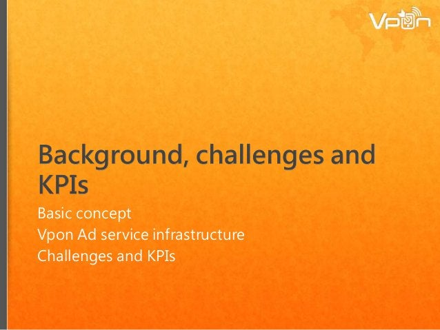 Basic concept Vpon Ad service infrastructure Challenges and KPIs