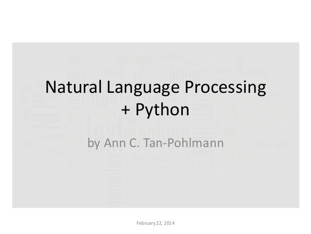 Natural Language Processing + Python by Ann C. Tan-Pohlmann  February 22, 2014
