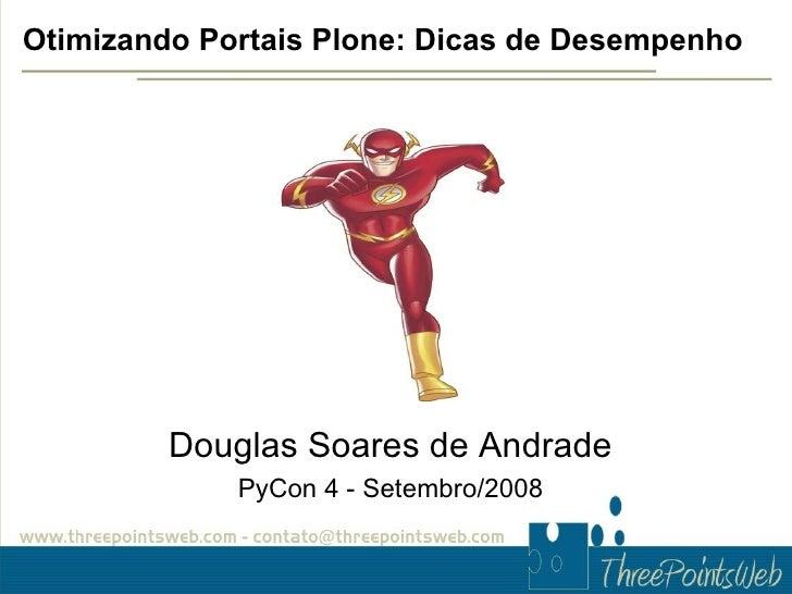 Otimizando Portais Plone: Dicas de Desempenho              Douglas Soares de Andrade              PyCon 4 - Setembro/2008