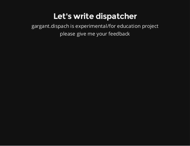Let's write dispatcher gargant.dispach is experimental/for education project please give me your feedback