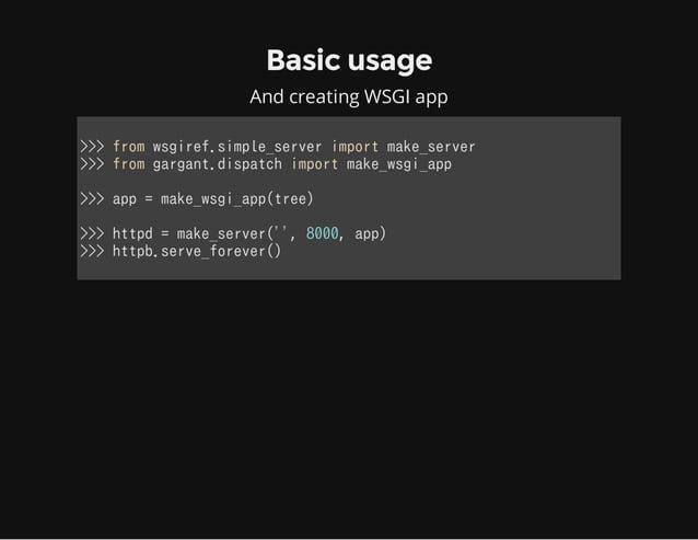 Basic usage And creating WSGI app >>>fromwsgiref.simple_serverimportmake_server >>>fromgargant.dispatchimportmake_...
