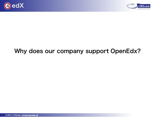 edX ©2014 CMScom info@cmscom.jp 4 Why does our company support OpenEdx?