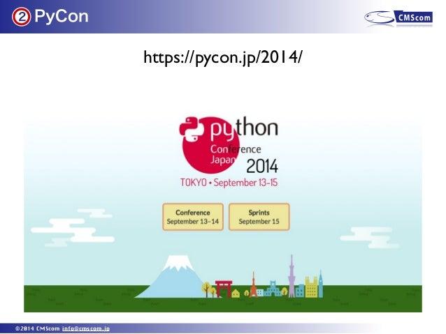 PyCon ©2014 CMScom info@cmscom.jp 2 https://pycon.jp/2014/