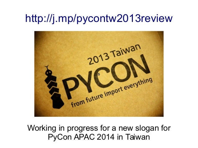 http://j.mp/pycontw2013review s Working in progress for a new slogan for PyCon APAC 2014 in Taiwan