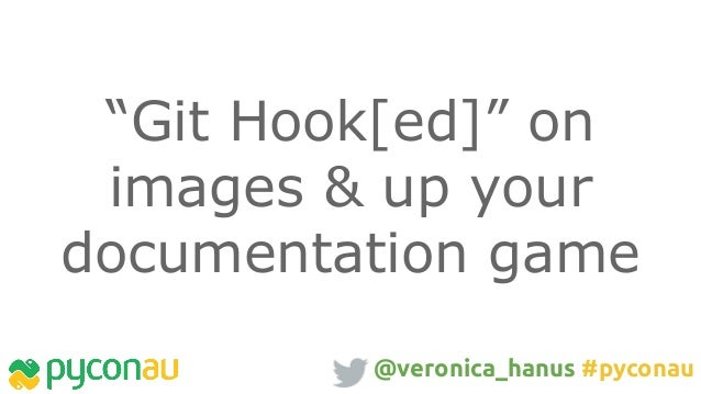"""Git Hook[ed]"" on images & up your documentation game @veronica_hanus #pyconau"